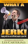 What A Jerk! Dealing with the most difficult people in your life! - Les Carter