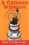 A Catered Wedding (Mystery with Recipes, Book 2) - Isis Crawford