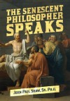 The Senescent Philosopher Speaks: An Essay of Sorts - John Shaw