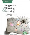 Pragmatic Thinking and Learning: Refactor Your Wetware - Andy Hunt