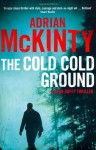 The Cold, Cold Ground (Troubles Trilogy, #1) - Adrian McKinty