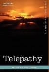 Telepathy: Its Theory, Facts, and Proof - William W. Atkinson