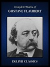 Complete Works of Gustave Flaubert (Illustrated) (French Edition) - Gustave Flaubert