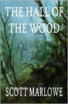 The Hall of the Wood - Scott Marlowe