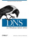 DNS on Windows Server 2003 - Cricket Liu, Matt Larson, Robbie Allen