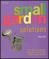 Small Garden Solutions: From Arbors to Awnings, Barbecues to Bird Feeders, Walls to Water Features - Richard Bird