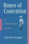 Bones of Contention: The Andres Bonifacio Lectures - Ambeth R. Ocampo