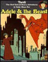 Adele & the Beast: The Most Extraordinary Adventures of Adele Blanc-Sec - Jacques Tardi, Elisabeth Bell