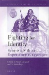 Fighting for Identity: Scottish Military Experience C. 1550-1900 - Steve Murdoch