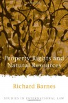 Property Rights And Natural Resources - Richard Barnes
