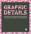 Graphic Details: A Style Guide to Patterns and Applications - Dawn Teo, Serena Narain, Shirley Surya