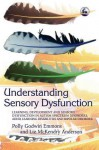 Understanding Sensory Dysfunction: Learning, Development and Sensory Dysfunction in Autism Spectrum Disorders, ADHD, Learning Disabilities and Bipolar Disorder - Liz Anderson, Polly Emmons
