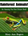 Rainforest Animals: An Amazing Fun Fact Picture Book - Mary Ann Rogers