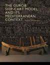 The Gurob Ship-Cart Model and Its Mediterranean Context - Shelley Wachsmann