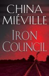 Iron Council: A Bas-Lag Novel 3 - China Miéville