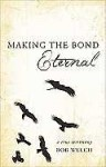 Making the Bond Eternal: A True Testimony - Bob Welch