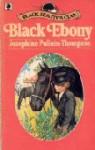 Black Ebony - Josephine Pullein-Thompson