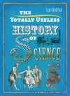 The Totally Useless History of Science: Cranks, Curiosities, Crazy Experiments and Wild Speculations - Ian Crofton
