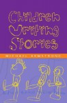 Children Writing Stories - Michael Armstrong