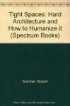 Tight Spaces: Hard Architecture and How to Humanize it (Spectrum Books) - Robert Sommer