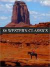 Western: 86 Western Classics - Zane Grey, Max Brand, Rex Beach, Andy Adams