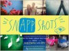 SnApp Shots: How to Take Great Pictures with Smartphones and Apps - Adam Bronkhorst