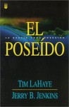 El Poseido = The Indwelling (Left Behind) - Tim LaHaye, Jerry B. Jenkins