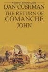 The Return of Comanche John - Dan Cushman