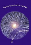 Death, Dying and the Afterlife (The Mystic Knowledge Series) - Marilynn Hughes