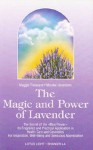 The Magic and Power of Lavender: The Secret of the Blue Flower, It's Fragrance and Practical Application in Health Care and Cosmetics - Maggie Tisserand