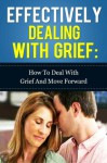 Effectively dealing with Grief - How to deal with Grief and move forward - Sally Hewitt