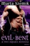 Evil-Bent: A Two Equals Novella - Marta Szemik
