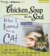 Chicken Soup for the Soul: What I Learned from the Cat: 20 Stories about Love and Letting Go - Jack Canfield, Mark Victor Hansen, Amy Newmark, Wendy Diamond