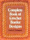 Complete Book of Crochet Border Designs - Linda P. Schapper