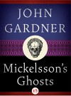 Mickelsson's Ghosts - John Gardner