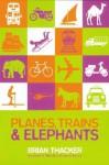 Planes, Trains & Elephants - Brian Thacker