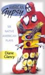 American Gypsy: Six Native American Plays - Diane Glancy