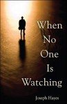 When No One Is Watching - Joseph Arnold Hayes