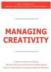 Managing Creativity - What You Need to Know: Definitions, Best Practices, Benefits and Practical Solutions - James Smith