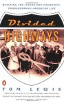 Divided Highways: Building the Interstate Highways, Transforming American Life - Tom Lewis
