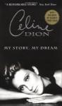 Celine Dion: My Story, My Dream - Celine Dion, Georges-Hebert Germain, Bruce Benderson