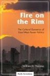 Fire on the Rim: The Cultural Dynamics of East/West Power Politics - William Thornton, Bryan S. Turner