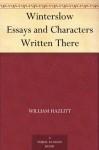 Winterslow Essays and Characters Written There - William Hazlitt