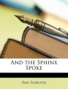 And the Sphinx Spoke - Paul Eldridge
