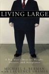 Living Large: A Big Man's Ideas on Weight, Success, and Acceptance - Michael S. Berman, Laurence Shames