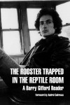 The Rooster Trapped in the Reptile Room: A Barry Gifford Reader - Barry Gifford, Thomas A. McCarthy, Andrei Codrescu