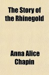 The Story of the Rhinegold - Anna Alice Chapin