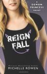 Reign Fall  - Michelle Rowen