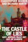The Castle of Lies: Why Britain Must Get Out of Europe - Christopher Booker, Richard North