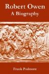Robert Owen: A Biography - Frank Podmore